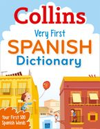 Collins Very First Spanish Dictionary (Collins Primary Dictionaries) eBook  by Collins Dictionaries