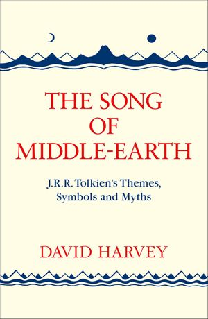 The Song of Middle-earth: J. R. R. Tolkien's Themes, Symbols and Myths book image
