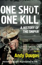 One Shot, One Kill: A History of the Sniper Paperback  by Andy Dougan