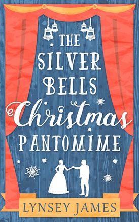 The Silver Bells Christmas Pantomime (A Luna Bay novel)