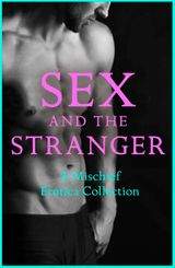 Sex and the Stranger 2: A Mischief Erotica Collection