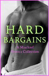 Hard Bargains: A Mischief Erotica Collection