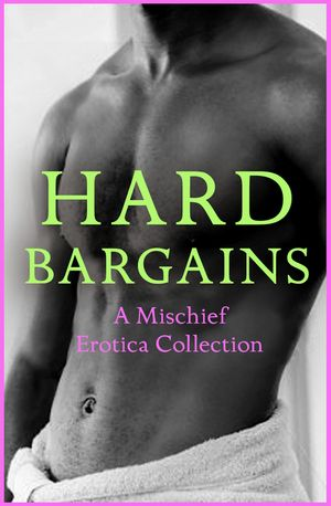 Hard Bargains: A Mischief Erotica Collection book image