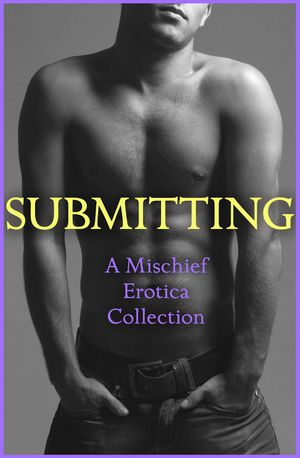 Submitting: A Mischief Erotica Collection book image