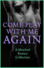 Come Play With Me Again: A Mischief Erotica Collection - Sommer Marsden