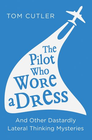 The Pilot Who Wore a Dress: And Other Dastardly Lateral Thinking Mysteries book image