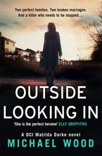 Outside Looking In: A darkly compelling crime novel with a shocking twist (DCI Matilda Darke, Book 2) Paperback  by Michael Wood