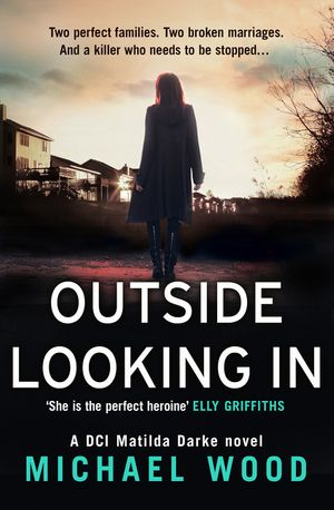 Outside Looking In: A darkly compelling crime novel with a shocking twist (DCI Matilda Darke, Book 2) book image
