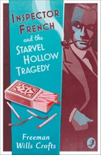 Inspector French and the Starvel Hollow Tragedy (Inspector French Mystery, Book 3) eBook  by Freeman Wills Crofts