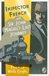 Inspector French: Sir John Magill's Last Journey (Inspector French Mystery, Book 6)