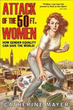 Attack of the 50 Ft. Women: How Gender Equality Can Save The World! Hardcover  by Catherine Mayer