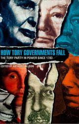 How Tory Governments Fall: The Tory Party in Power Since 1783