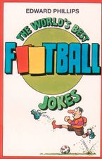 The World's Best Football Jokes eBook  by Edward Phillips