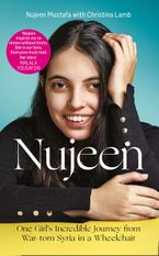 Nujeen: One Girl's Incredible Journey from War-torn Syria in a Wheelchair - Nujeen Mustafa