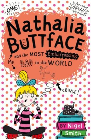 Nathalia Buttface and the Most Embarrassing Dad in the World (Nathalia Buttface) book image