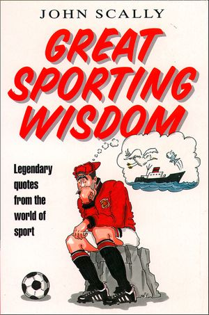 Great Sporting Wisdom: Legendary Quotes from the World of Sport book image