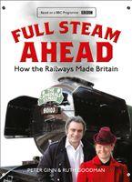 Full Steam Ahead: How the Railways Made Britain Hardcover  by Peter Ginn