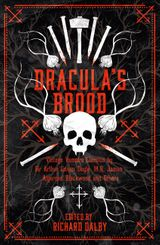 Dracula's Brood: Neglected Vampire Classics by Sir Arthur Conan Doyle, M.R. James, Algernon Blackwood and Others (Collins Chillers)