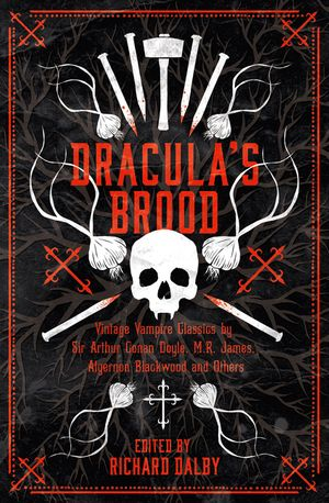 Dracula's Brood: Neglected Vampire Classics by Sir Arthur Conan Doyle, M.R. James, Algernon Blackwood and Others (Collins Chillers) book image