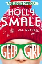 All Wrapped Up (Geek Girl Special, Book 1) Paperback  by Holly Smale