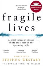 Stephen Westaby - Fragile Lives: A Heart Surgeon's Stories of Life and Death on the Operating Table
