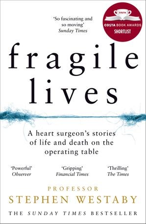 Fragile Lives: A Heart Surgeon's Stories of Life and Death on the Operating Table - Stephen Westaby
