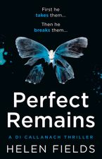 Perfect Remains: A gripping thriller that will leave you breathless (A DI Callanach Crime Thriller, Book 1) Paperback  by Helen Fields