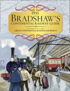 Bradshaw's Continental Railway Guide: 1853 Railway Handbook of Europe Hardcover  by George Bradshaw