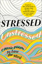 Stressed, Unstressed: Classic Poems to Ease the Mind Paperback  by Jonathan Bate