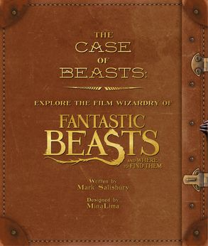 Cover image - The Case of Beasts: Explore the Film Wizardry Of Fantastic Beasts And Where To Find Them