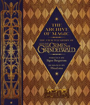 Cover image - The Archive Of Magic: The Film Wizardry Of Fantastic Beasts: The Crimes Of Grindelwald