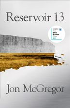 Reservoir 13: WINNER OF THE 2017 COSTA NOVEL AWARD Hardcover  by Jon McGregor