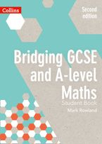 Bridging GCSE and A-level Maths Student Book Paperback  by Mark Rowland