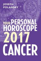 Cancer 2017: Your Personal Horoscope eBook DGO by Joseph Polansky