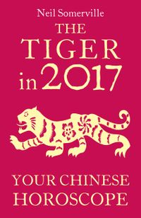 the-tiger-in-2017-your-chinese-horoscope