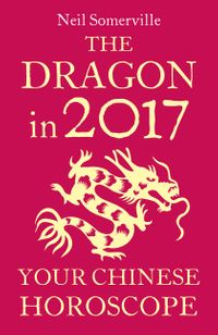 the-dragon-in-2017-your-chinese-horoscope