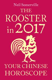 the-rooster-in-2017-your-chinese-horoscope