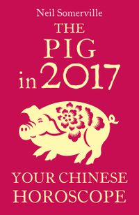 the-pig-in-2017-your-chinese-horoscope