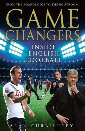 Game Changers: Inside English Football: From the Boardroom to the Bootroom book image