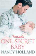 Found: One Secret Baby Paperback  by Nancy Holland