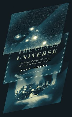 Cover image - The Glass Universe: The Hidden History of the Women Who Took the Measureof the Stars
