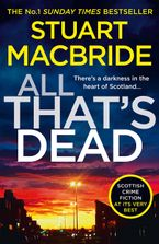 All That's Dead: The new Logan McRae crime thriller from the No.1 bestselling author (Logan McRae, Book 12) Paperback  by Stuart MacBride