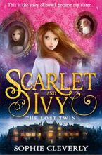 The Lost Twin (Scarlet and Ivy, Book 1) eBook  by Sophie Cleverly