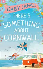 There's Something About Cornwall eBook DGO by Daisy James