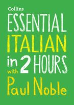 Essential Italian in 2 hours with Paul Noble: Your key to language success with the bestselling language coach