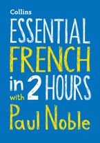 Essential French in 2 hours with Paul Noble: Your key to language success with the bestselling language coach CD-Audio  by Paul Noble