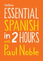 Essential Spanish in 2 hours with Paul Noble: Your key to language success with the bestselling language coach CD-Audio  by Paul Noble