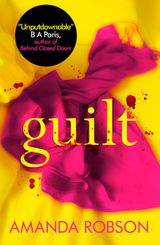 Guilt: The shocking new thriller from the #1 bestseller
