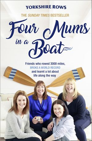 Four Mums in a Boat: Friends who rowed 3000 miles, broke a world record and learnt a lot about life along the way book image
