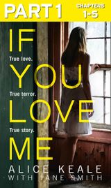 If You Love Me: Part 1 of 3: True love. True terror. True story.